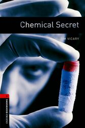 Chemical Secret Level 3 Oxford Bookworms Library by Tim Vicary