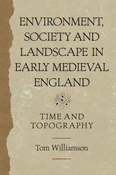 Environment, Society and Landscape in Early Medieval England by Tom Williamson