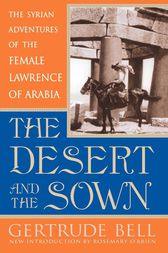 The Desert and the Sown by Gertrude Bell