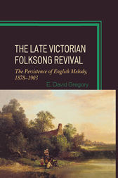The Late Victorian Folksong Revival by E. David Gregory