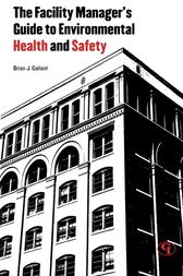The Facility Manager's Guide to Environmental Health and Safety by Brian J. Gallant