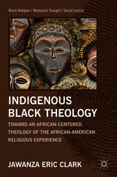 Indigenous Black Theology: Toward an African-Centered Theology of the African-American Religious Experience