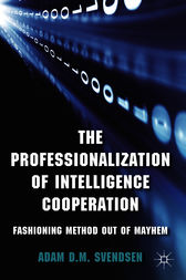 The Professionalization of Intelligence Cooperation by Adam D.M. Svendsen