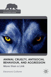 Animal Cruelty, Antisocial Behaviour, and Aggression by Eleonora Gullone