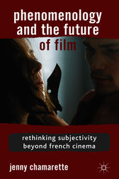 Phenomenology and the Future of Film by Jenny Chamarette