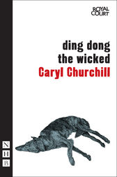 Ding Dong the Wicked by Caryl Churchill