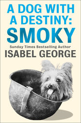 A Dog With A Destiny: Smoky by Isabel George