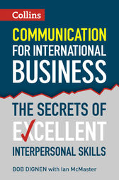 Communication for International Business: The secrets of excellent interpersonal skills by Bob Dignen