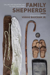 Family Shepherds (By the author of Family Driven Faith) by Voddie Baucham Jr.