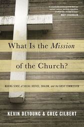 What Is the Mission of the Church? by Kevin DeYoung