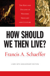 How Should We Then Live? (L'Abri 50th Anniversary Edition) by Francis A. Schaeffer