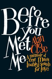 Before You Met Me by Alan Close