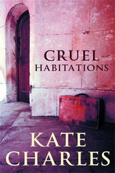 Cruel Habitations by Kate Charles