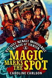 The Very Nearly Honourable League of Pirates: Magic Marks The Spot by Caroline Carlson
