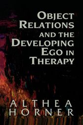 Object Relations and the Developing Ego in Therapy by Althea J. Horner