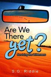 Are We There Yet? Surviving the Wilderness by S. G. Riddle