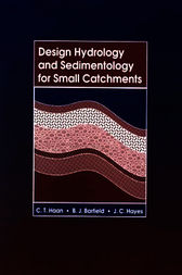 Design Hydrology and Sedimentology for Small Catchments by C. T. Haan