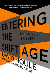 The Arts (Entering the Shift Age, eBook 8) by David Houle