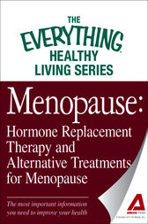 Menopause: Hormone Replacement Therapy and Alternative Treatments for Menopause by Adams Media