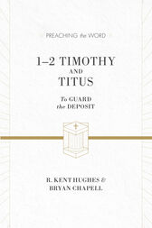 1–2 Timothy and Titus (ESV Edition) by R. Kent Hughes