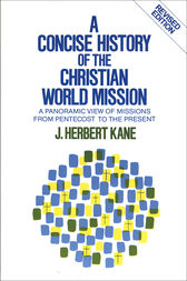 A Concise History of the Christian World Mission by Herbert J. Kane