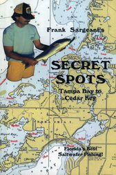 Secret Spots--Tampa Bay to Cedar Key by Frank Sargeant