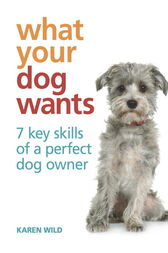What Your Dog Wants by Karen Wild