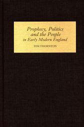 Prophecy, Politics and the People in Early Modern England by Tim Thornton