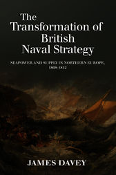 The Transformation of British Naval Strategy by James Davey