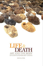 Life and Death: Art and the Body in Contemporary China