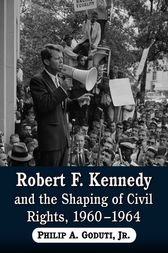 Robert F. Kennedy and the Shaping of Civil Rights, 1960-1964 by McFarland & Co.