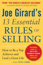 Joe Girard's 13 Essential Rules of Selling: How to Be a Top Achiever and Lead a Great Life by Joe Girard