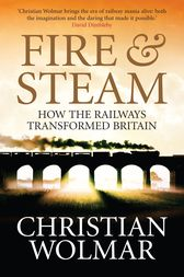 Fire and Steam by Christian Wolmar