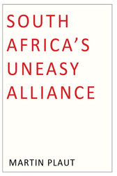 South Africa's Uneasy Alliance by Martin Plaut