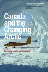 Canada and the Changing Arctic by Franklyn Griffiths