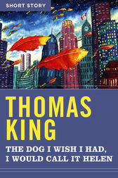 The Dog I Wish I Had, I Would Call It Helen by Thomas King