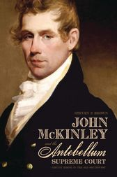 John McKinley and the Antebellum Supreme Court by Steven P. Brown