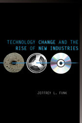 Technology Change and the Rise of New Industries by Jeffrey L. Funk