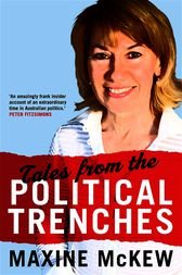 Tales from the Political Trenches by Maxine McKew McKew