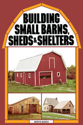 Building Small Barns, Sheds & Shelters by Monte Burch