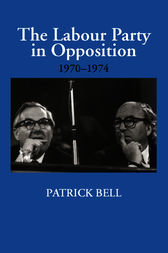 The Labour Party in Opposition 1970-1974 by Patrick Bell