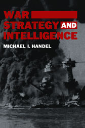War, Strategy and Intelligence by Michael I. Handel