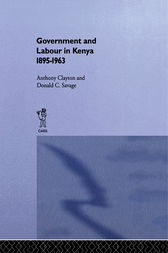Government and Labour in Kenya 1895-1963 by Anthony Clayton