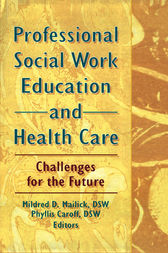 Professional Social Work Education and Health Care by Mildred D Mailick