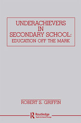 Underachievers in Secondary Schools by Robert S. Griffin