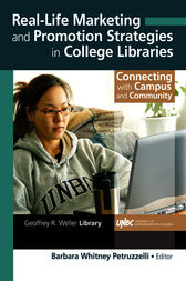 Real-Life Marketing and Promotion Strategies in College Libraries by Barbara W Petruzzelli