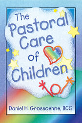 The Pastoral Care of Children by Harold Koenig