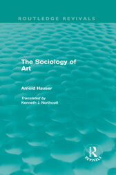 The Sociology of Art (Routledge Revivals) by Arnold Hauser
