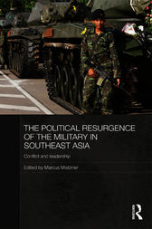 The Political Resurgence of the Military in Southeast Asia by Marcus Mietzner