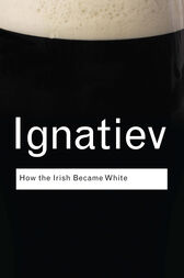 How the Irish Became White by Noel Ignatiev